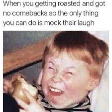 Meme You Can Do It - dopl3r com memes when you getting roasted and got no comebacks