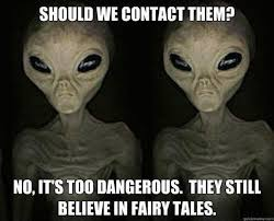 Aliens Meme - what are the some of the best that s why aliens don t talk to us