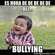 Memes De Bullying - es hora de de de de de del bullying bebe malo meme generator