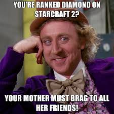 Starcraft 2 Meme - you re ranked diamond on starcraft 2 your mother must brag to all