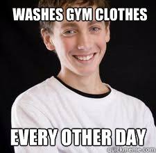 Gym Clothes Meme - washes gym clothes every other day high school freshman quickmeme