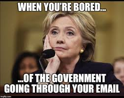 Email Meme - when you re bored of the government going through your email meme