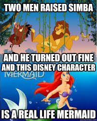 Mermaid Meme - two men raised simba and he turned out fine and this disney