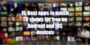 free tv shows for android 15 best apps to tv shows for free on android and ios free