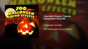 haunted house classic halloween sounds youtube