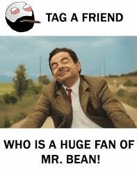 Mr Bean Memes - tag a friend who is a huge fan of mr bean meme on me me