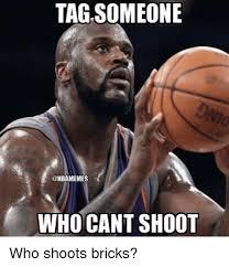 Tag Someone Who Memes - tagsomeone who can t shoot who shoots bricks nba meme on