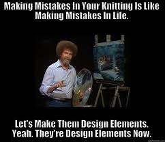 Knitting Meme - knitting mistakes quickmeme