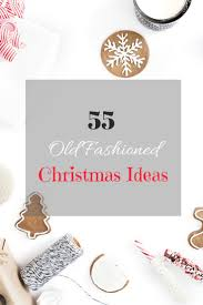 old fashioned christmas ideas 55 tips for holiday fun fun