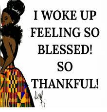 Blessed Meme - i woke up feeling so blessed so thankful blessed meme on me me
