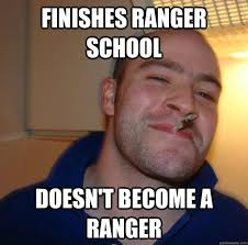 Ranger School Meme - finishes ranger school doesn t become a ranger misc quickmeme
