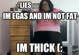 Thick Girl Meme - im egas and im not fat im thick lies dancing fat girl time