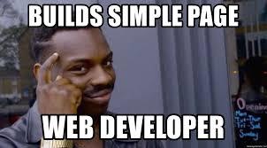 Web Developer Meme - builds simple page web developer roll safe baus meme generator