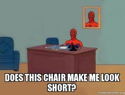 Meme Chair - does this chair make me look short spiderman make a meme