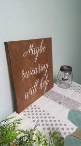 Home Decor Gifts For Mom Maybe Swearing Will Help Wood Sign Farmhouse Home Decor Fun