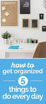 orginized how to get organized 5 things to do every day thegoodstuff