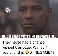 Raiders Fans Memes - raiders fans watching the game like they never had a chance without