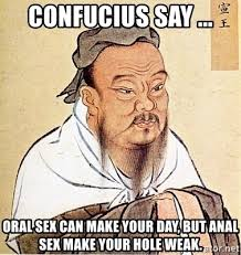 Anal Sex Meme - confucius say oral sex can make your day but anal sex make your
