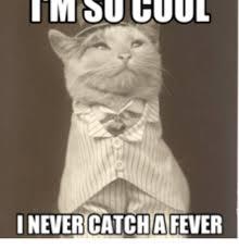 Fever Meme - i never catch fever fever meme on me me