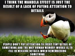 Pay Attention To Me Meme - the mandela effect doesn t really impress me that much meme on