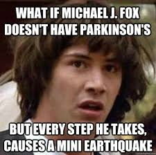 Michael J Fox Meme - what if michael j fox doesn t have parkinson s but every step he