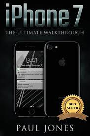 iphone 7 the ultimate walkthrough paul jones 9781539530107