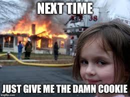 Me Next Time Meme - disaster girl meme imgflip