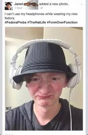 Fedora Meme - fedora probs meme by burt memedroid