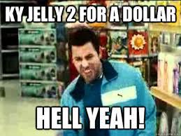 Ky Jelly Meme - ky jelly 2 for a dollar hell yeah adam sandler hell yeah