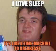I Like Food And Sleep Meme - 10 guy meme imgflip
