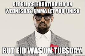 Eid Memes - people celebrating eid on wednesday i mma let you finish but eid