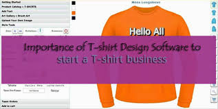 importance of t shirt design software to start a t shirt business