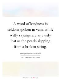 a word of kindness is seldom spoken in vain while witty sayings
