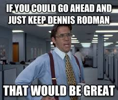 Dennis Meme - memebase dennis rodman all your memes in our base funny memes