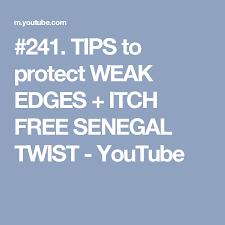 weak hair edges 241 tips to protect weak edges itch free senegal twist