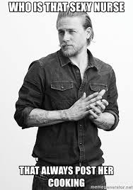 Jax Teller Memes - who is that sexy nurse that always post her cooking jax teller