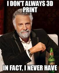 Printer Meme - how to not be a 3d printing noob in 3dhubs be a responsible customer