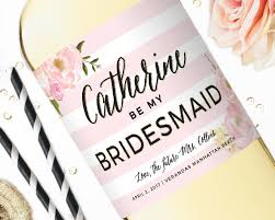 will you be my bridesmaid wine labels custom wine labels will you be my bridesmaid wine labels