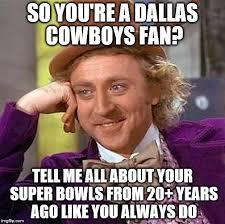 Cowboys Fans Be Like Meme - creepy condescending wonka meme imgflip