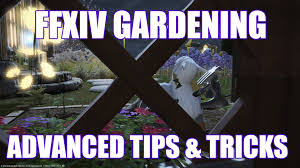 ffxiv gardening guide advanced tips u0026 tricks youtube