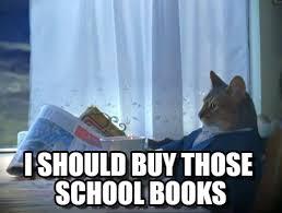 Meme Books - i should buy those school books one percent cat meme on memegen