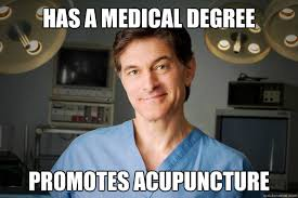 Acupuncture Meme - has a medical degree promotes acupuncture sellout physician