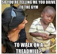 Treadmill Meme - skeptical third world kid meme hate it or love it gym humour