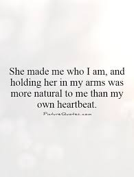 she made me who i am and holding in my arms was more