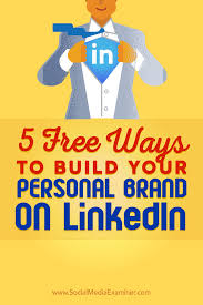 The Value Of Writing A Linkedin Profile That U0027s Different From Your by 5 Free Ways To Build Your Personal Brand On Linkedin Social