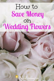 how to save money on wedding flowers saving money on wedding flowers my debt epiphany