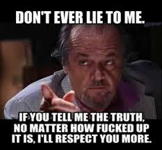 Tell Me More Memes - dopl3r com memes dont ever lie to me ifyou tell me the truth no