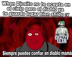 Memes Del Diablo - dopl3r com memes when diosito no te acepta en el cielo pero el
