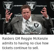 Mckenzie Meme - raiders gm reggie mckenzie admits to having no clue how tickets