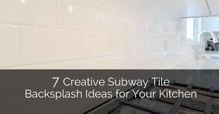 subway tile backsplash ideas for the kitchen 7 creative subway tile backsplash ideas for your kitchen home